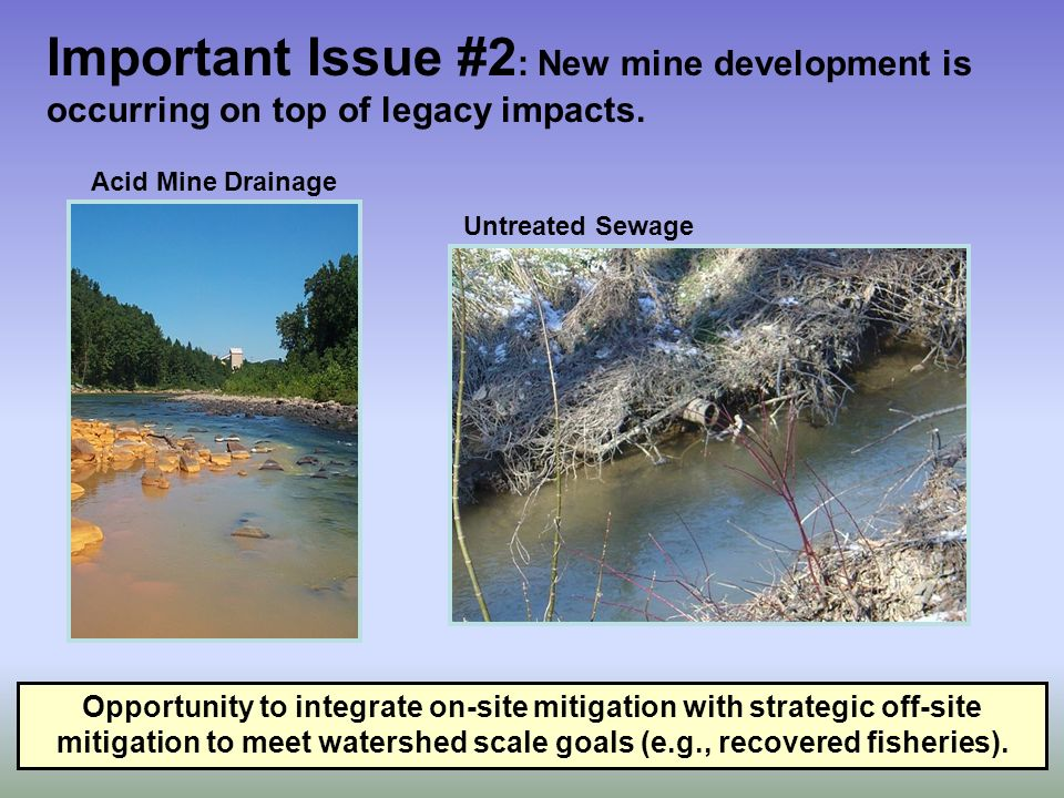 Important Issue #2 : New mine development is occurring on top of legacy impacts.