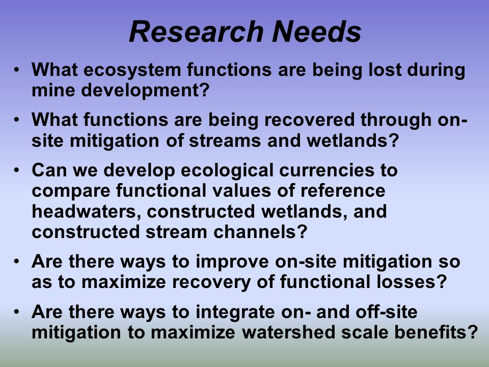 Research Needs What ecosystem functions are being lost during mine development.