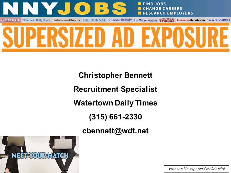 Christopher Bennett Recruitment Specialist Watertown Daily Times (315) 661-2330 cbennett@wdt.net Johnson Newspaper Confidential