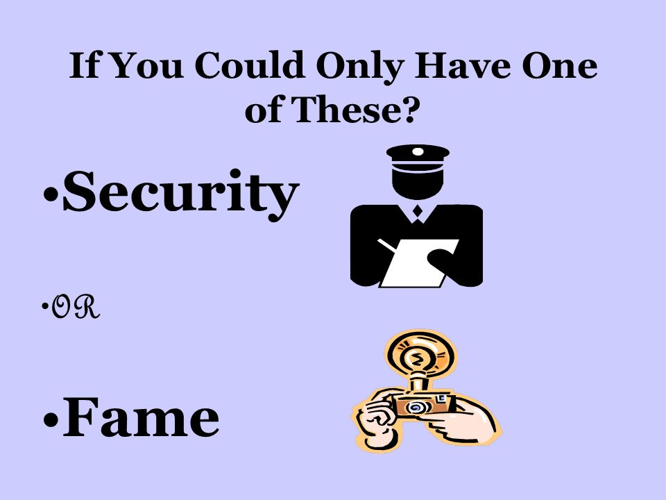 If You Could Only Have One of These Security OR Fame