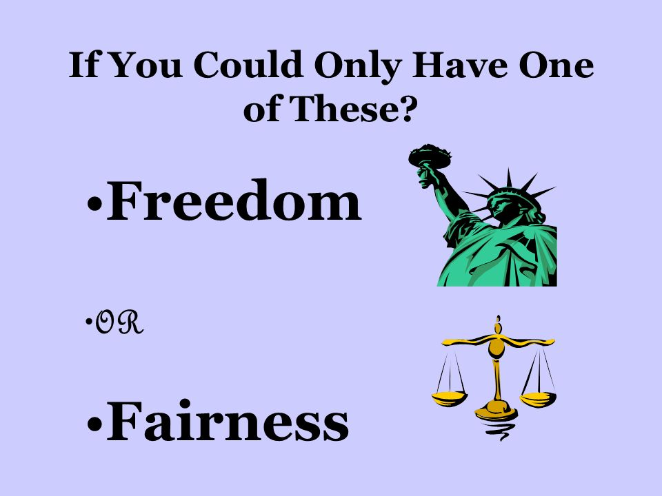 If You Could Only Have One of These Freedom OR Fairness