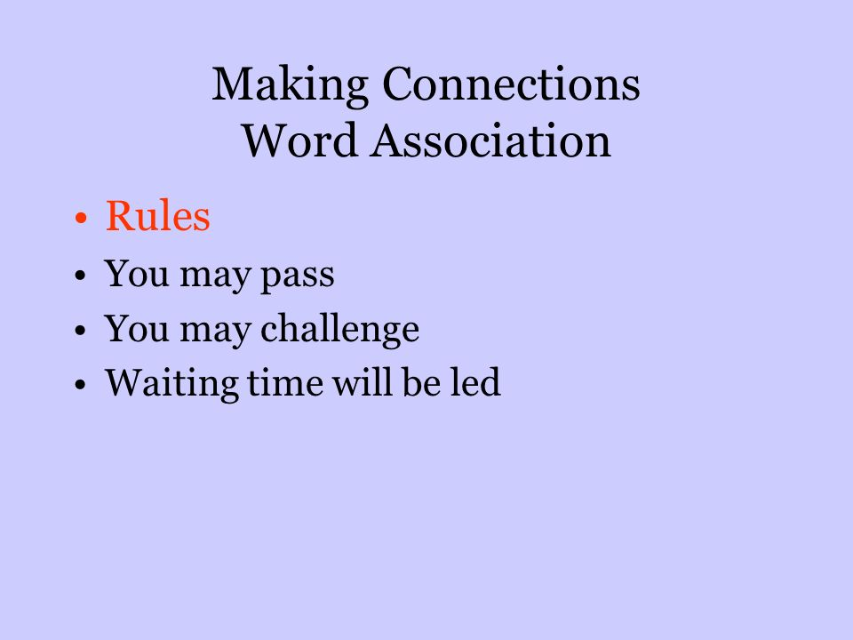 Making Connections Word Association Rules You may pass You may challenge Waiting time will be led