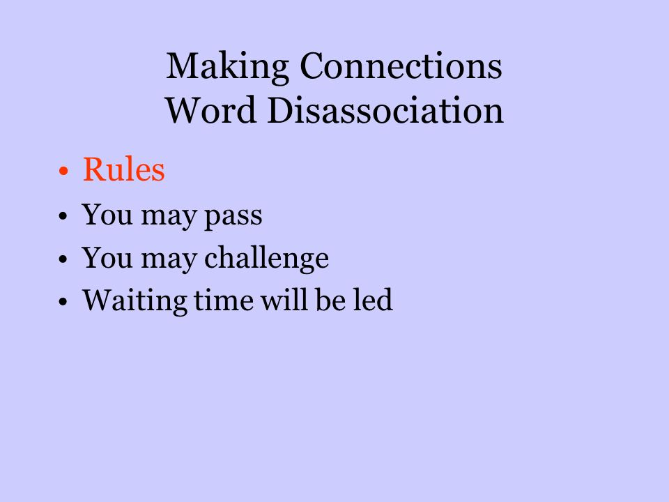 Making Connections Word Disassociation Rules You may pass You may challenge Waiting time will be led