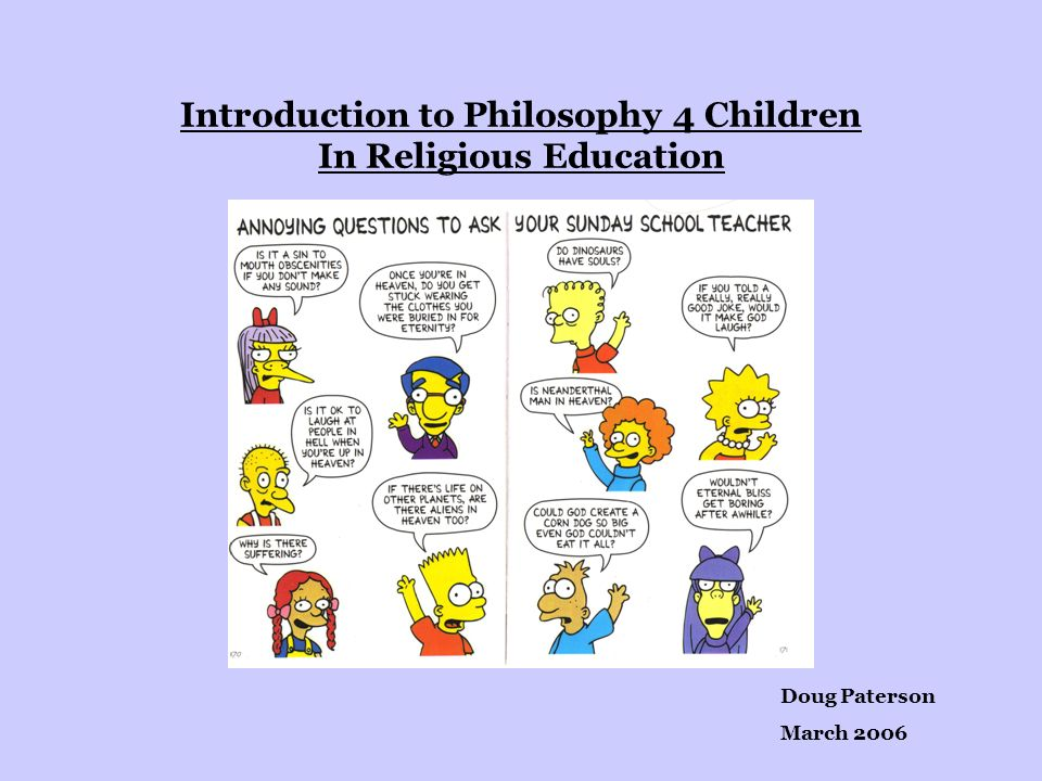 Introduction to Philosophy 4 Children In Religious Education Doug Paterson March 2006