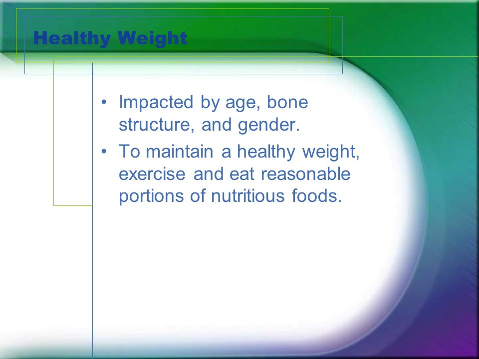 Healthy Weight Impacted by age, bone structure, and gender.