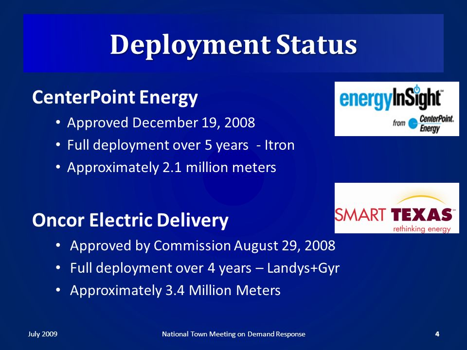 Deployment Status CenterPoint Energy Approved December 19, 2008 Full deployment over 5 years - Itron Approximately 2.1 million meters Oncor Electric Delivery Approved by Commission August 29, 2008 Full deployment over 4 years – Landys+Gyr Approximately 3.4 Million Meters July 20094National Town Meeting on Demand Response