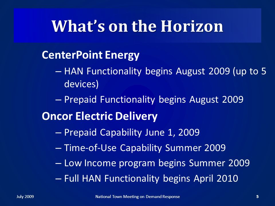 Whats on the Horizon CenterPoint Energy – HAN Functionality begins August 2009 (up to 5 devices) – Prepaid Functionality begins August 2009 Oncor Electric Delivery – Prepaid Capability June 1, 2009 – Time-of-Use Capability Summer 2009 – Low Income program begins Summer 2009 – Full HAN Functionality begins April 2010 July 20095National Town Meeting on Demand Response