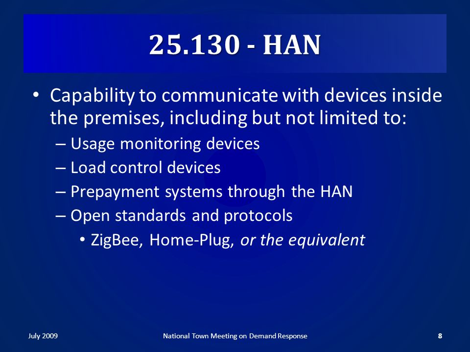 HAN Capability to communicate with devices inside the premises, including but not limited to: – Usage monitoring devices – Load control devices – Prepayment systems through the HAN – Open standards and protocols ZigBee, Home-Plug, or the equivalent July 20098National Town Meeting on Demand Response