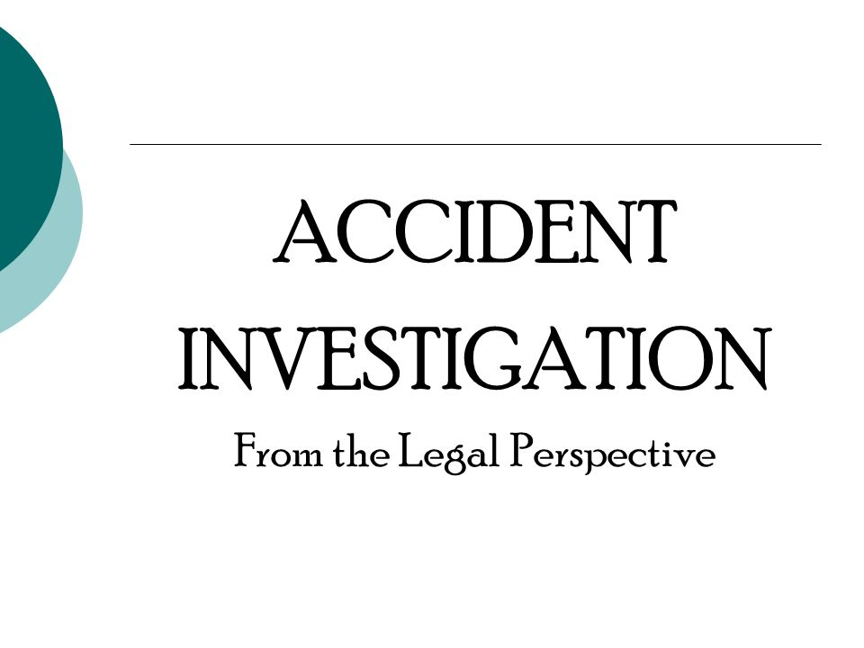 ACCIDENT INVESTIGATION From the Legal Perspective