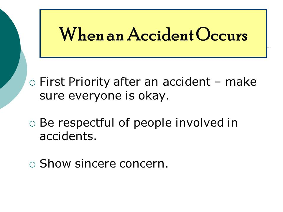 First Priority after an accident – make sure everyone is okay.