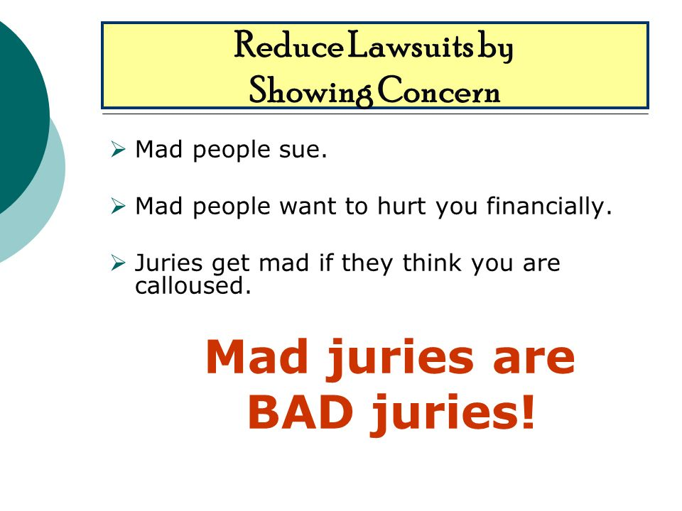 Reduce Lawsuits by Showing Concern Mad people sue.
