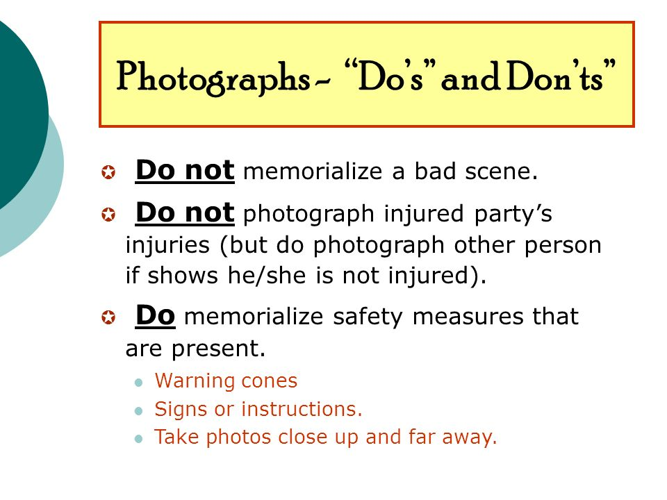 Photographs - Dos and Donts Do not memorialize a bad scene.