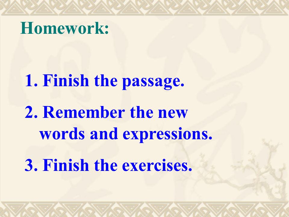 Homework: 1. Finish the passage. 2. Remember the new words and expressions.