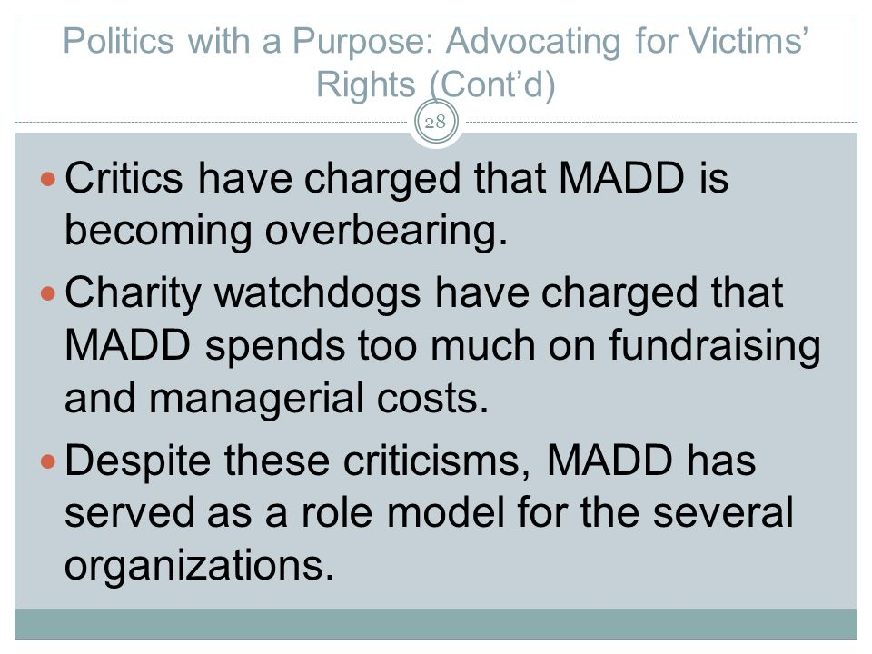 Politics with a Purpose: Advocating for Victims Rights (Contd) Critics have charged that MADD is becoming overbearing.