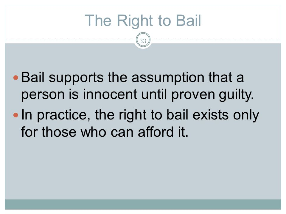 The Right to Bail Bail supports the assumption that a person is innocent until proven guilty.