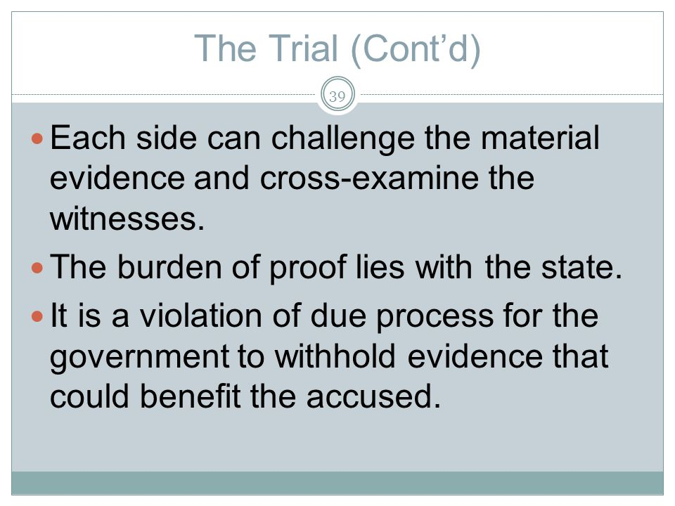 The Trial (Contd) Each side can challenge the material evidence and cross-examine the witnesses.