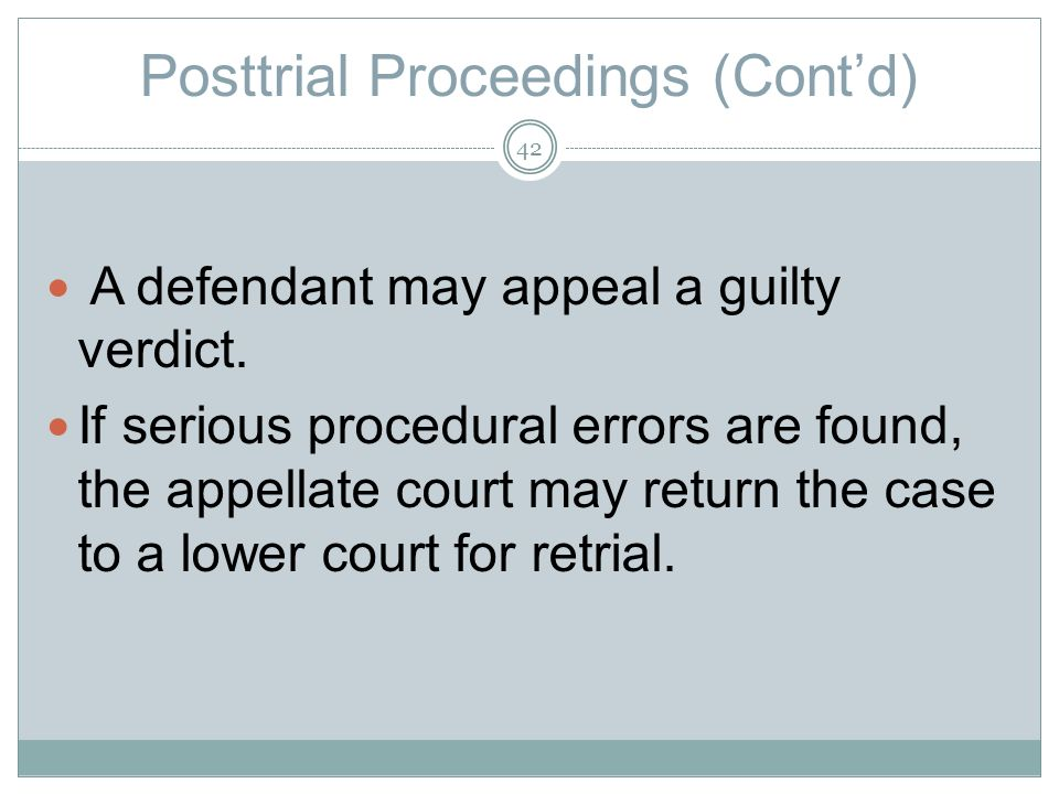 Posttrial Proceedings (Contd) A defendant may appeal a guilty verdict.
