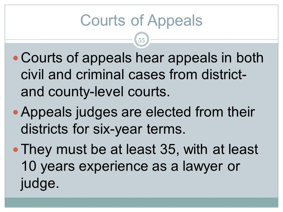 Courts of Appeals Courts of appeals hear appeals in both civil and criminal cases from district- and county-level courts.
