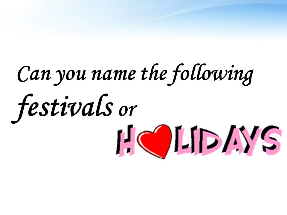 Can you name the following festivals or