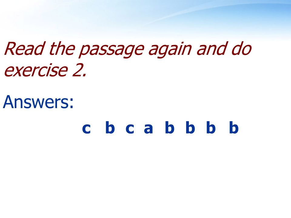 Read the passage again and do exercise 2. Answers: ccbabbbb
