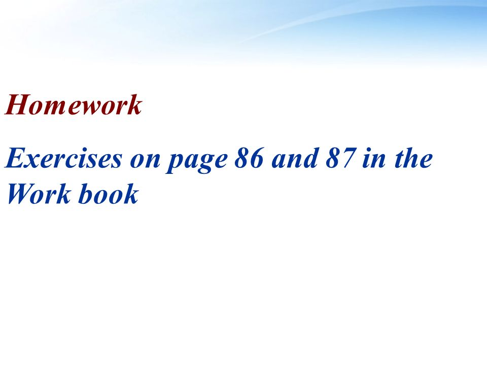 Homework Exercises on page 86 and 87 in the Work book