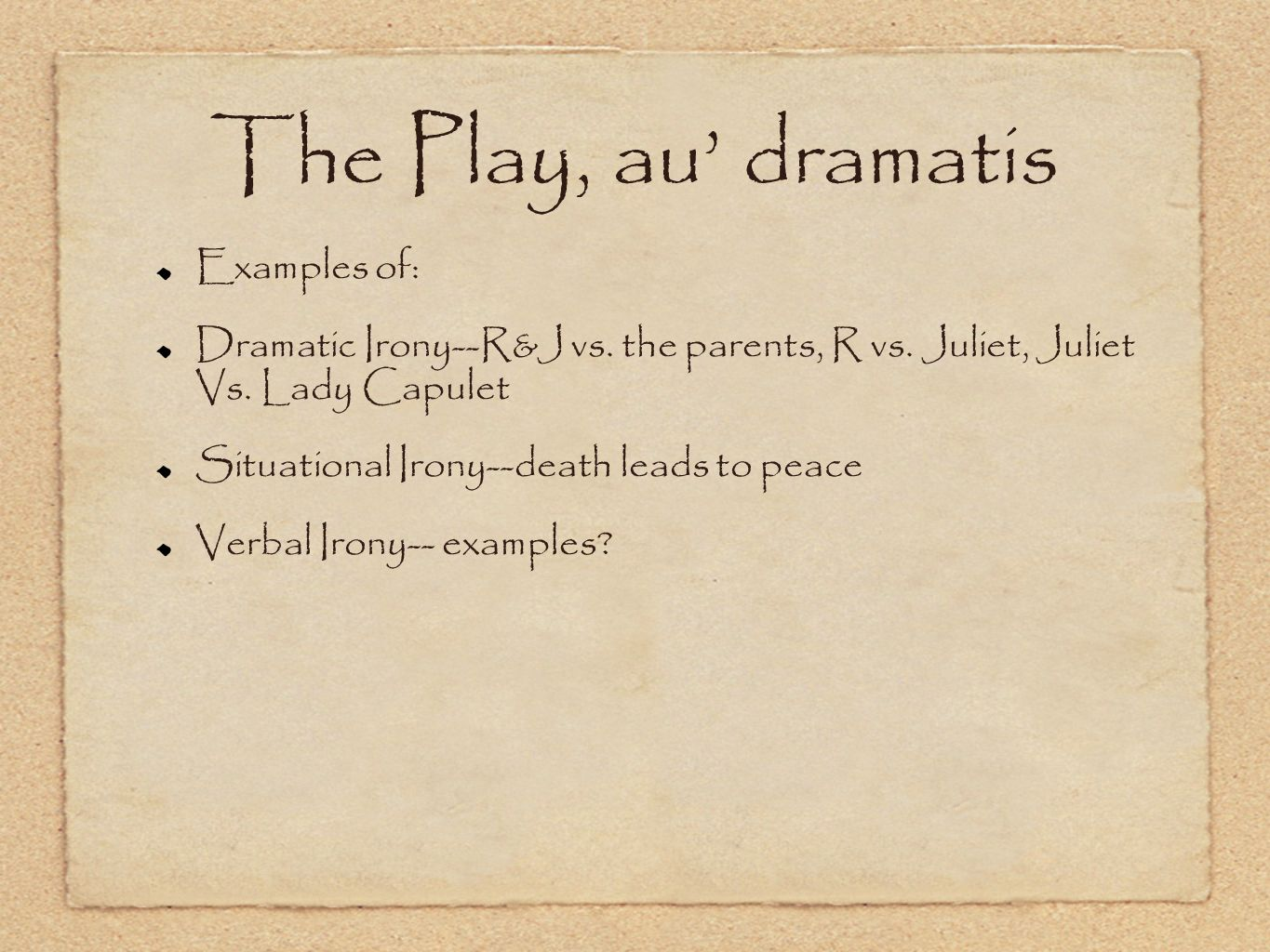 The Play, au dramatis Examples of: Dramatic Irony--R&J vs.