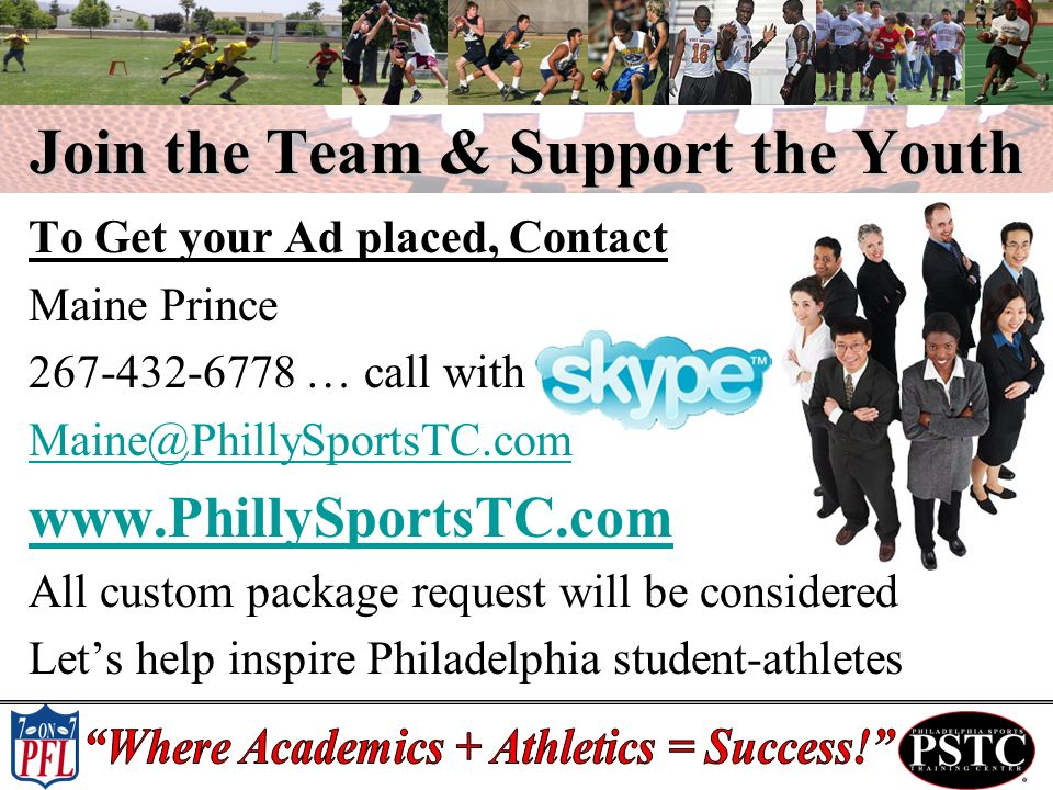 Join the Team & Support the Youth To Get your Ad placed, Contact Maine Prince … call with   All custom package request will be considered Lets help inspire Philadelphia student-athletes