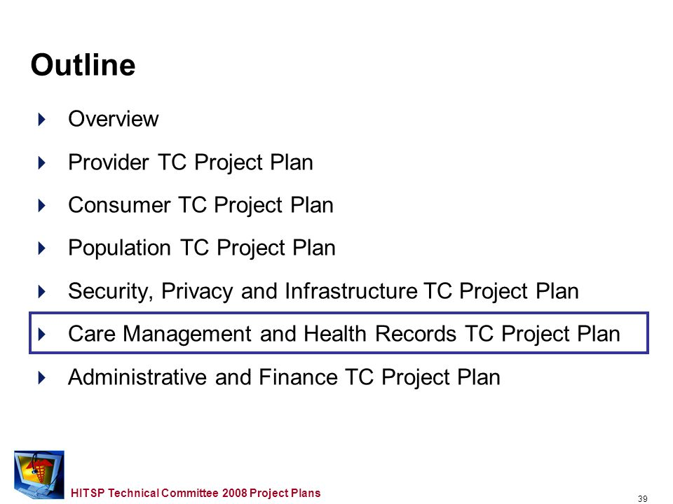 38 HITSP Technical Committee 2008 Project Plans New and Updated Constructs to Support 2008 Use Cases –Provider TC Referrals –Consumer TC Referrals –Population TC Referrals Security Privacy and Infrastructure TC Plan