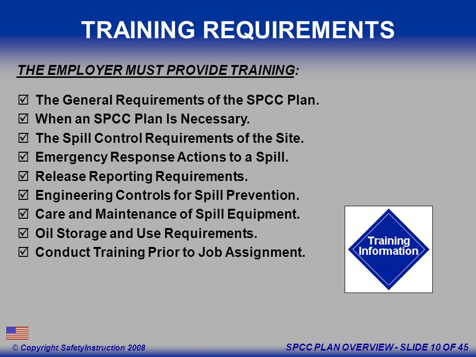 SPCC PLAN OVERVIEW - SLIDE 10 OF 45 © Copyright SafetyInstruction 2008 TRAINING REQUIREMENTS The General Requirements of the SPCC Plan.