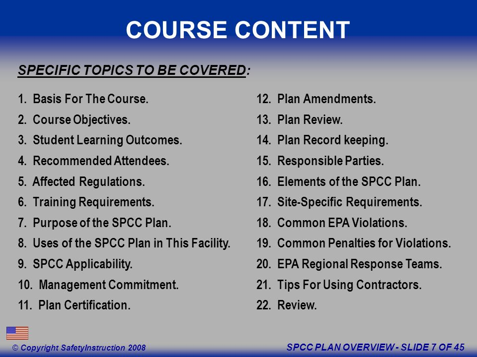 SPCC PLAN OVERVIEW - SLIDE 7 OF 45 © Copyright SafetyInstruction 2008 COURSE CONTENT 1.