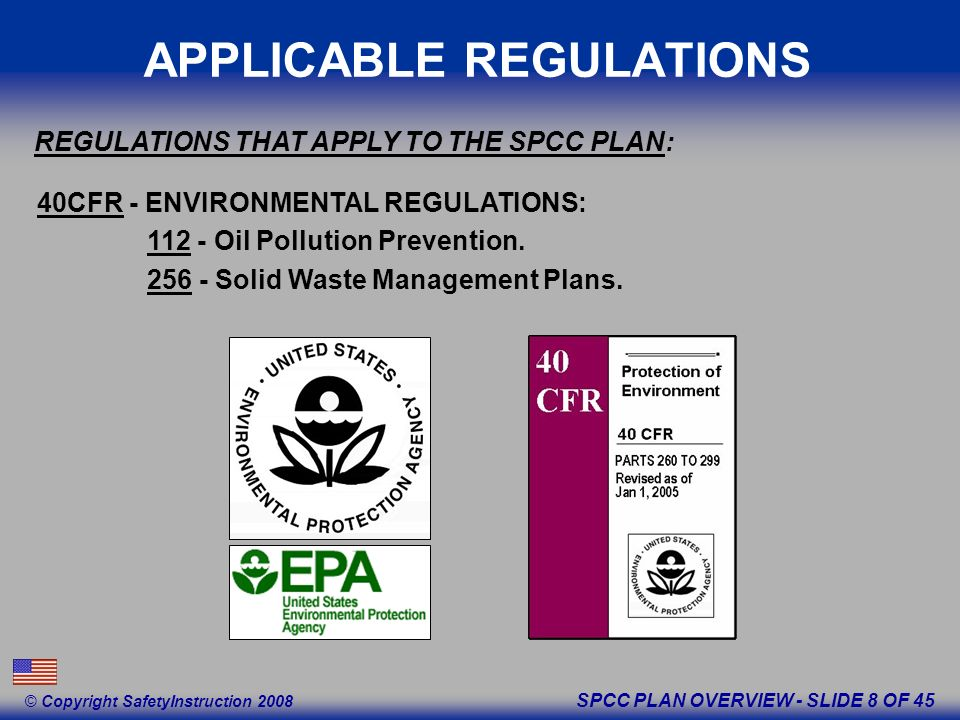 SPCC PLAN OVERVIEW - SLIDE 8 OF 45 © Copyright SafetyInstruction 2008 40CFR - ENVIRONMENTAL REGULATIONS: 112 - Oil Pollution Prevention.