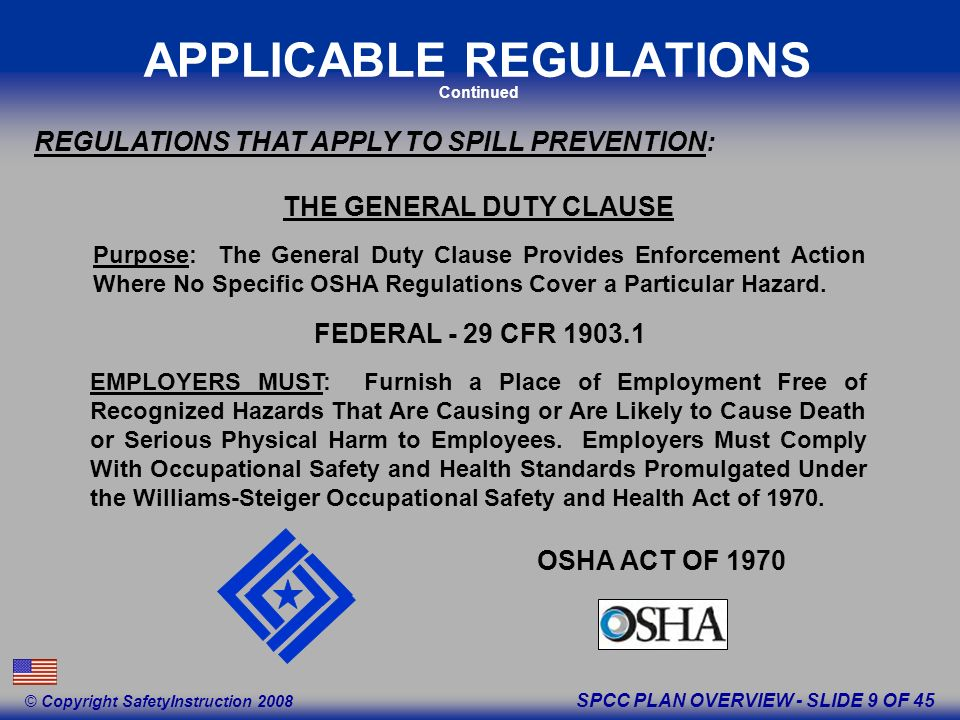 SPCC PLAN OVERVIEW - SLIDE 9 OF 45 © Copyright SafetyInstruction 2008 FEDERAL - 29 CFR 1903.1 EMPLOYERS MUST: Furnish a Place of Employment Free of Recognized Hazards That Are Causing or Are Likely to Cause Death or Serious Physical Harm to Employees.
