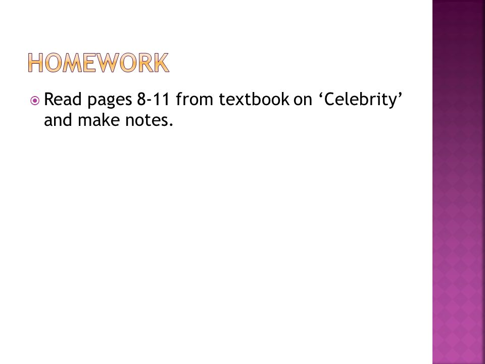 Read pages 8-11 from textbook on Celebrity and make notes.