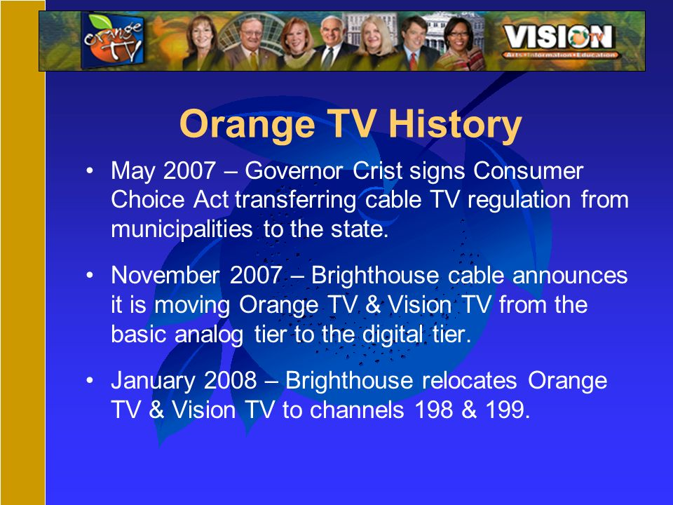 Orange TV History May 2007 – Governor Crist signs Consumer Choice Act transferring cable TV regulation from municipalities to the state.