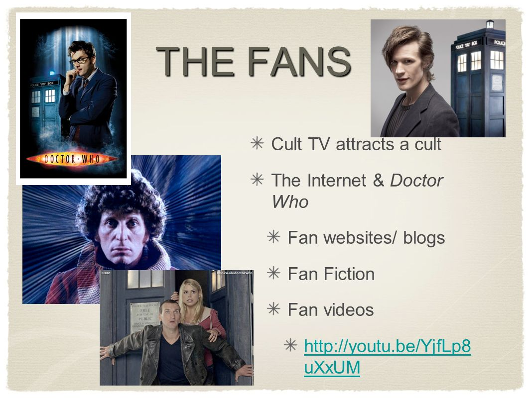 THE FANS Cult TV attracts a cult The Internet & Doctor Who Fan websites/ blogs Fan Fiction Fan videos   uXxUM