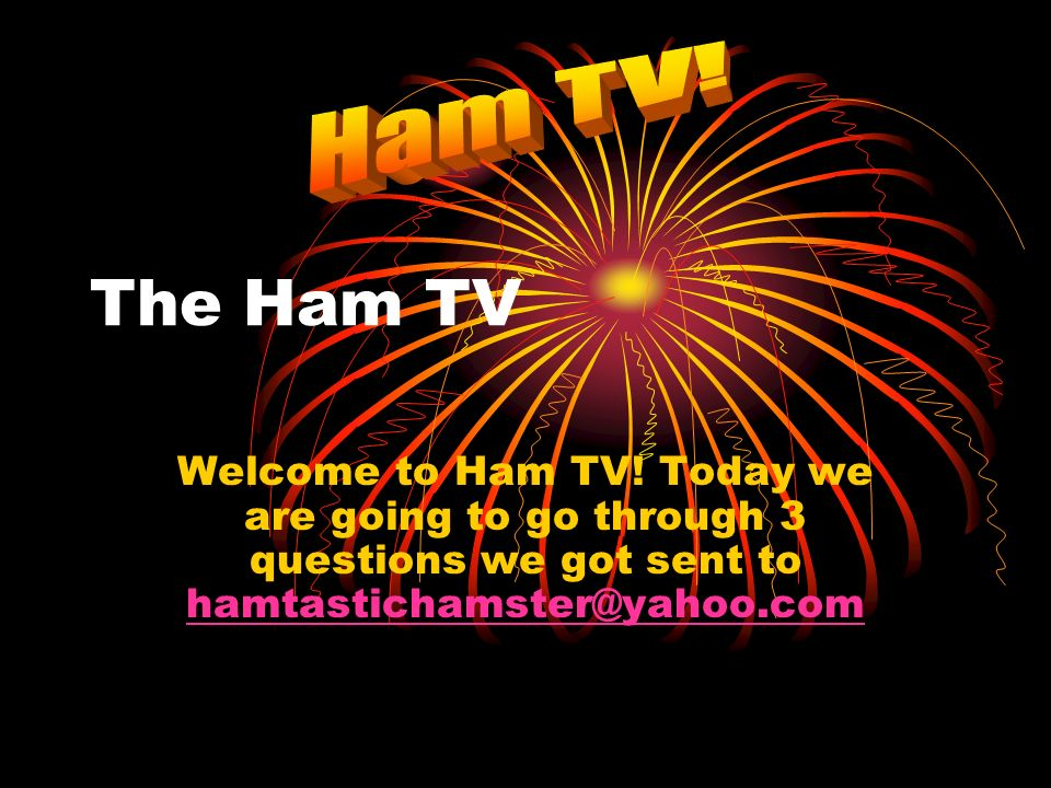 The Ham TV Welcome to Ham TV.