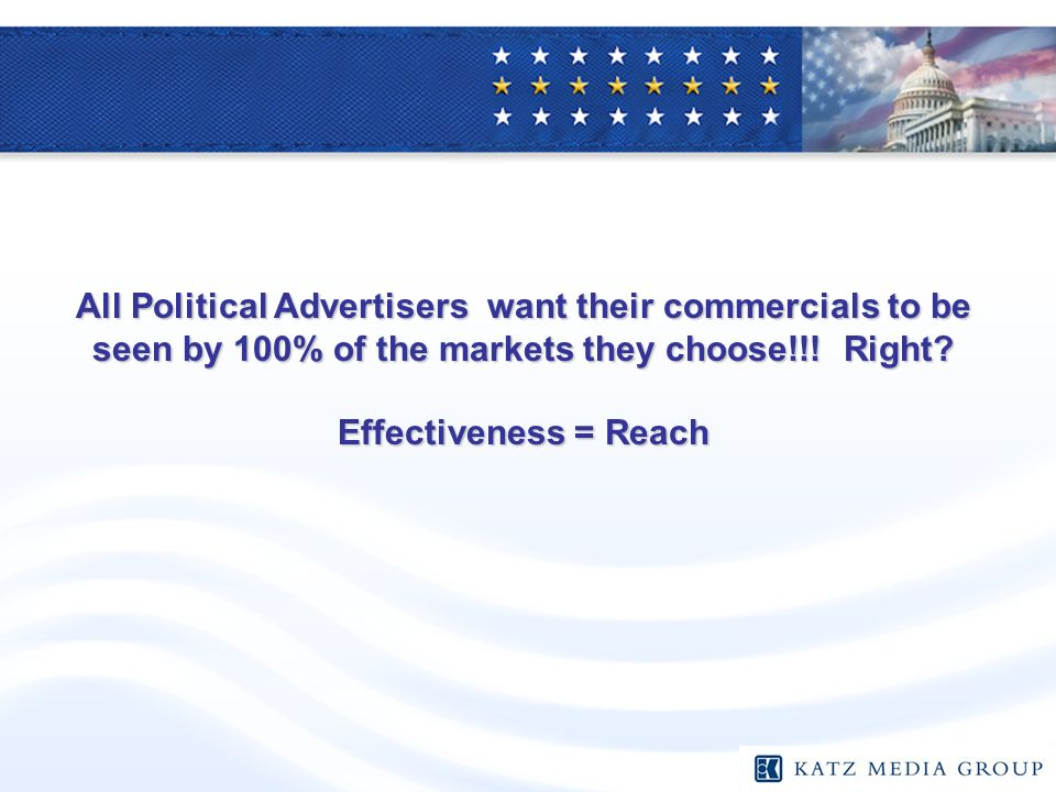 All Political Advertisers want their commercials to be seen by 100% of the markets they choose!!.