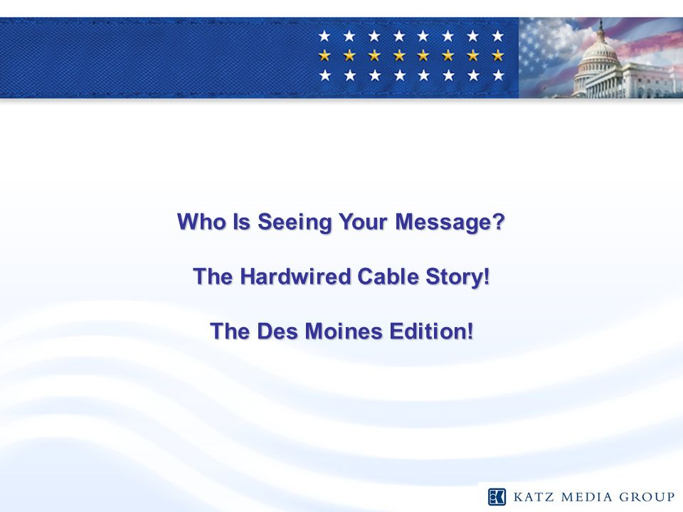 Who Is Seeing Your Message The Hardwired Cable Story! The Des Moines Edition!