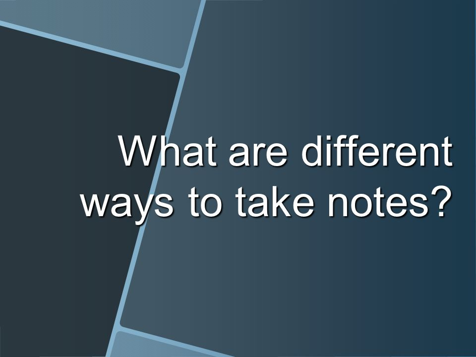 What are different ways to take notes