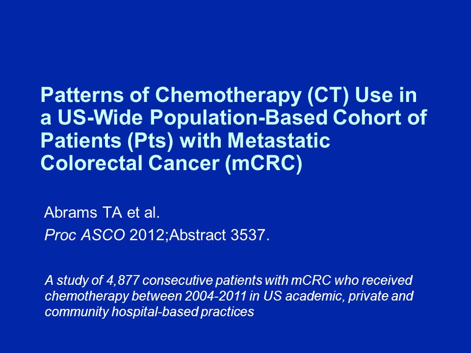 Patterns of Chemotherapy (CT) Use in a US-Wide Population-Based Cohort of Patients (Pts) with Metastatic Colorectal Cancer (mCRC) Abrams TA et al.