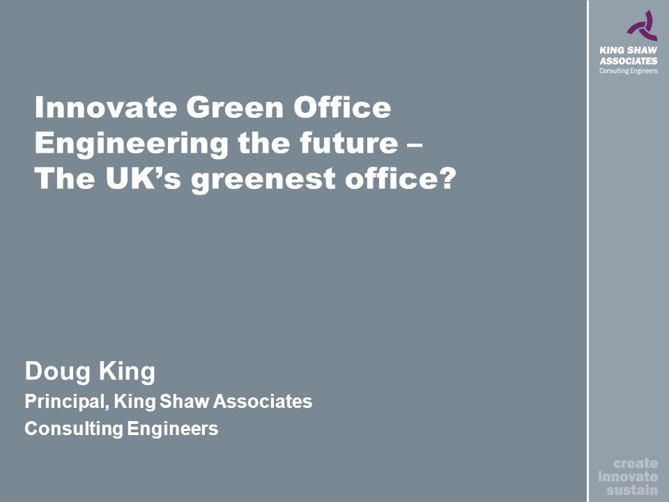 Innovate Green Office Engineering the future – The UKs greenest office.