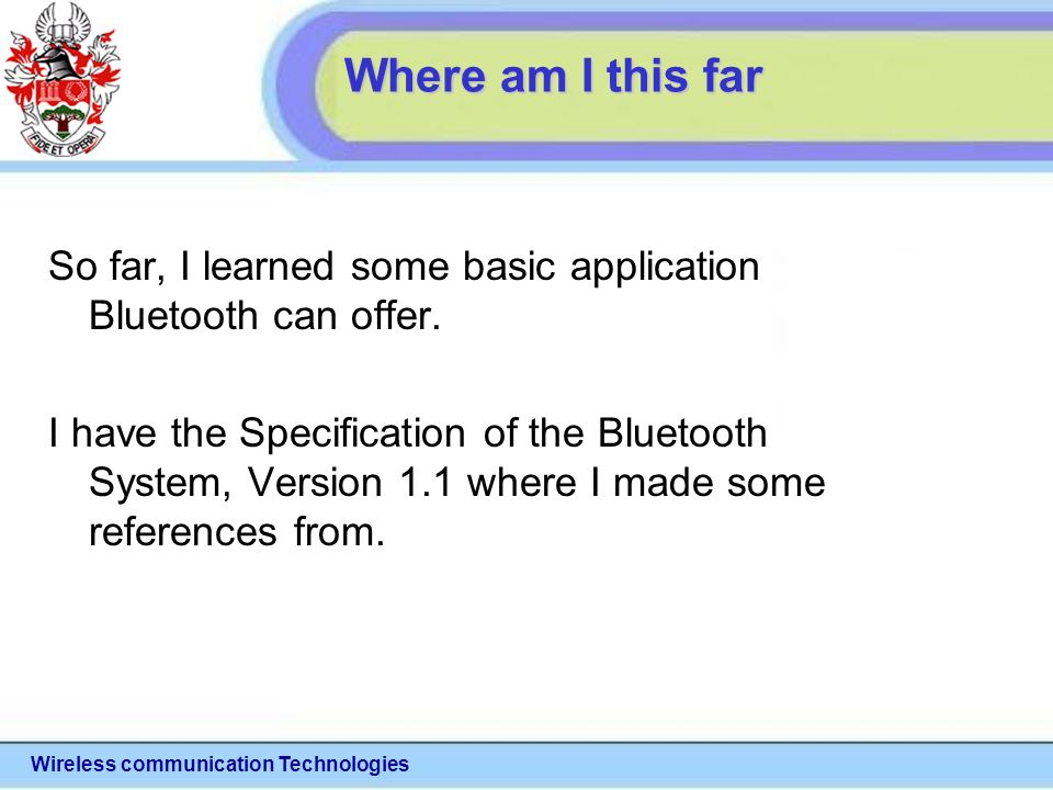 Wireless communication Technologies Where am I this far So far, I learned some basic application Bluetooth can offer.