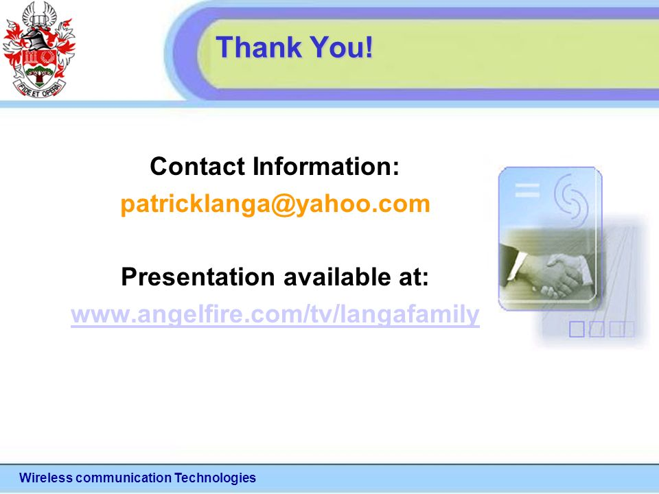 Wireless communication Technologies Contact Information: patricklanga@yahoo.com Presentation available at: www.angelfire.com/tv/langafamily Thank You!
