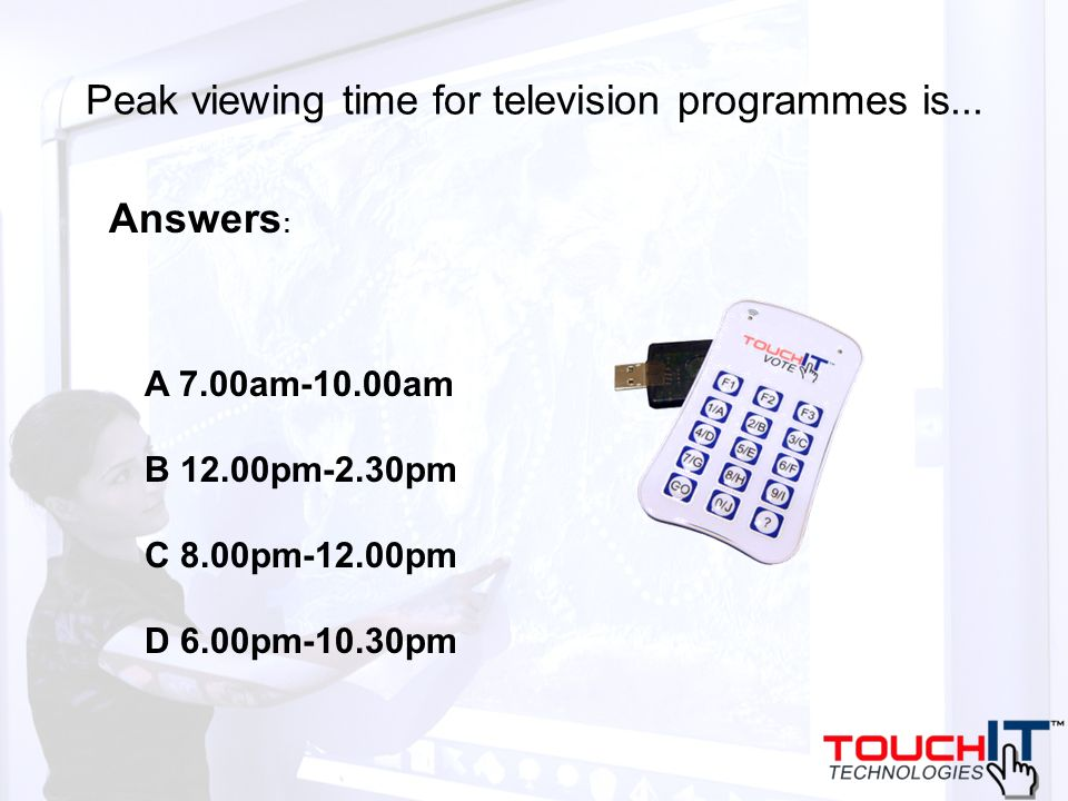 Peak viewing time for television programmes is...