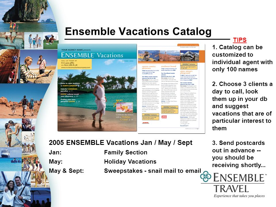 Ensemble Vacations Catalog 2005 ENSEMBLE Vacations Jan / May / Sept Jan: Family Section May: Holiday Vacations May & Sept: Sweepstakes - snail mail to  TIPS 1.