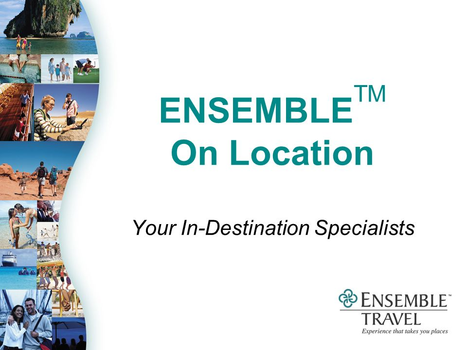 ENSEMBLE TM On Location Your In-Destination Specialists