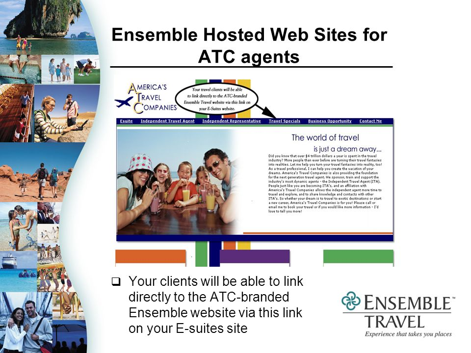 Ensemble Hosted Web Sites for ATC agents Your clients will be able to link directly to the ATC-branded Ensemble website via this link on your E-suites site