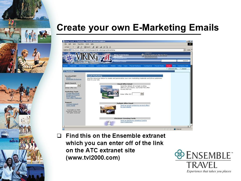 Create your own E-Marketing  s Find this on the Ensemble extranet which you can enter off of the link on the ATC extranet site (