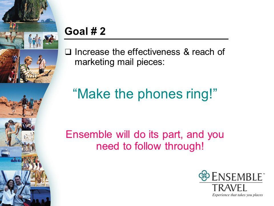 Goal # 2 Increase the effectiveness & reach of marketing mail pieces: Make the phones ring.