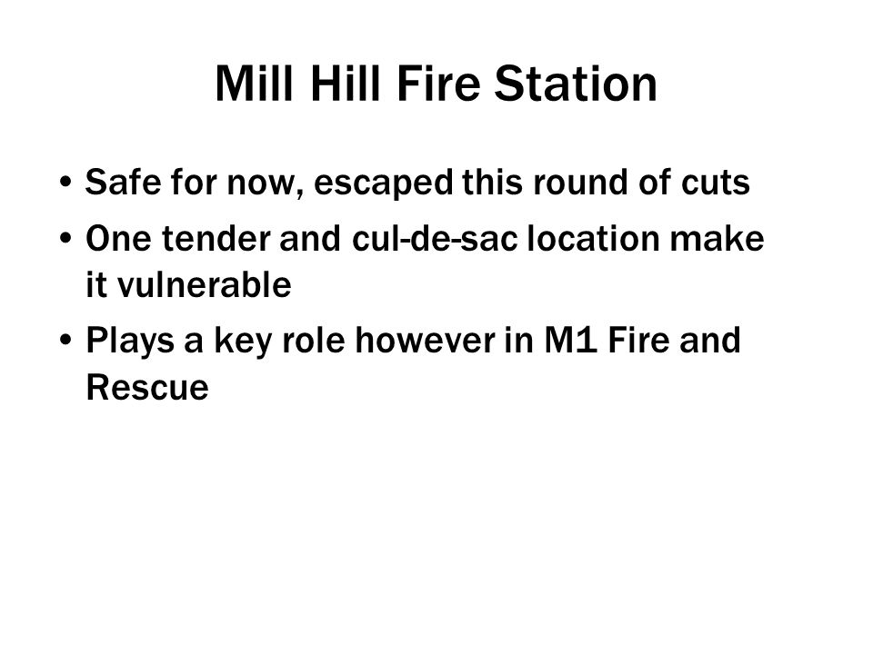 Safe for now, escaped this round of cuts One tender and cul-de-sac location make it vulnerable Plays a key role however in M1 Fire and Rescue